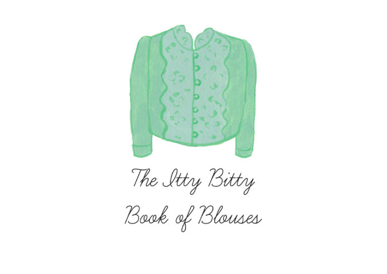 The Itty Bitty Books of Blouses Zine. An ode to beautiful cloth you can wear up top.